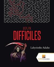 Jeux Difficiles: Labyrinthe Adulte - Activity Crusades - cover