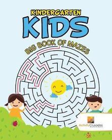 Kindergarten Kids: Big Book of Mazes - Activity Crusades - cover