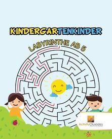 Kindergartenkinder: Labyrinthe Ab 5 - Activity Crusades - cover