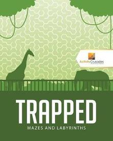 Trapped: Mazes and Labyrinths - Activity Crusades - cover