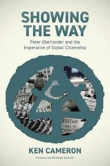 Showing the Way: Peter Oberlander and the Imperative of Global Citizenship - Ken Cameron - cover