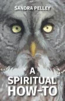 A Spiritual How-To - Sandra Pelley - cover