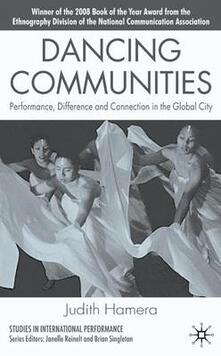 Dancing Communities: Performance, Difference and Connection in the Global City - Judith A. Hamera - cover