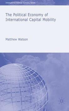 The Political Economy of International Capital Mobility - M. Watson - cover