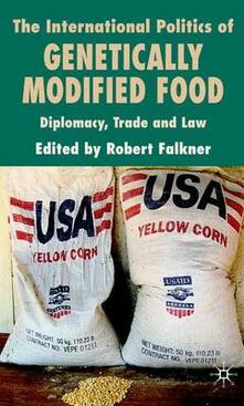 The International Politics of Genetically Modified Food: Diplomacy, Trade and Law - cover