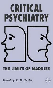 Critical Psychiatry: The Limits of Madness - cover