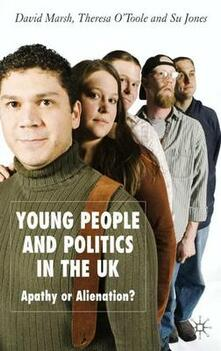 Young People and Politics in the UK: Apathy or Alienation? - David Marsh,Therese O'Toole,Su Jones - cover