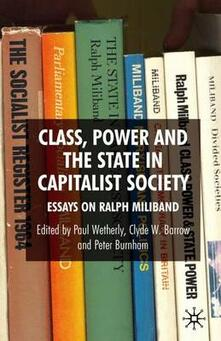 Class, Power and the State in Capitalist Society: Essays on Ralph Miliband - cover