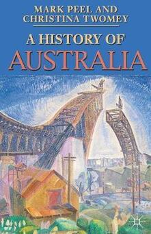 A History of Australia - Mark Peel,Christina Twomey - cover