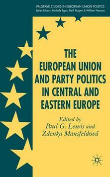The European Union and Party Politics in Central and Eastern Europe - P. Lewis - cover