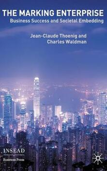 The Marking Enterprise: Business Success and Societal Embedding - Jean-Claude Thoenig,Charles Waldman - cover