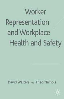 Worker Representation and Workplace Health and Safety - David Walters,Theo Nichols - cover