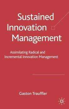 Sustained Innovation Management: Assimilating Radical and Incremental Innovation Management - Gaston Trauffler,Hugo Tschirky - cover