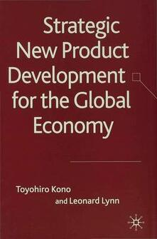 Strategic New Product Development for the Global Economy - Toyohiro Kono,Leonard H. Lynn - cover