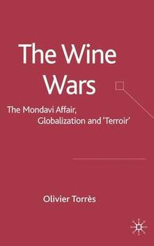 """The Wine Wars: The Mondavi Affair, Globalisation and """"Terroir"""" - Olivier Torres - cover"""