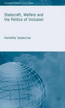 Statecraft, Welfare and the Politics of Inclusion - Kanishka Jayasuriya - cover