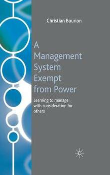 A Management System Exempt from Power: Learning to Manage with Consideration for Others - Christian Bourion - cover