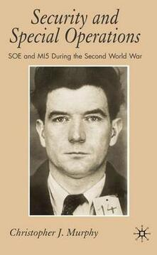 Security and Special Operations: SOE and MI5 During the Second World War - C. Murphy - cover