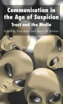 Communication in the Age of Suspicion: Trust and the Media - cover