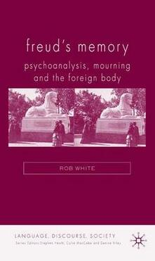 Freud's Memory: Psychoanalysis, Mourning and the Foreign Body - R. White - cover