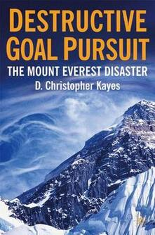 Destructive Goal Pursuit: The Mt. Everest Disaster - D. Christopher Kayes - cover