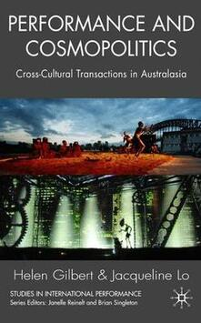 Performance and Cosmopolitics: Cross-Cultural Transactions in Australasia - Helen Gilbert,Jacqueline Lo - cover