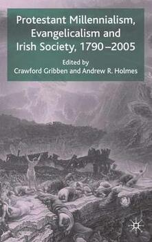Protestant Millennialism, Evangelicalism and Irish Society, 1790-2005 - cover