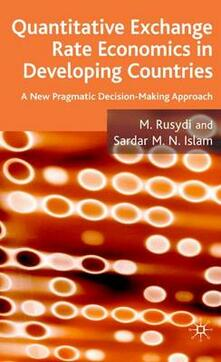 Quantitative Exchange Rate Economics in Developing Countries: A New Pragmatic Decision Making Approach - M. Rusydi,S. Islam - cover