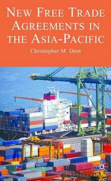 New Free Trade Agreements in the Asia-Pacific - Christopher M. Dent - cover