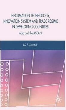 Information Technology, Innovation System and Trade Regime in Developing Countries: India and the ASEAN - K. Joseph - cover