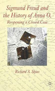 Sigmund Freud and the History of Anna O.: Reopening a Closed Case - Richard A. Skues - cover