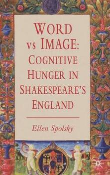 Word vs Image: Cognitive Hunger in Shakespeare's England - Ellen Spolsky - cover