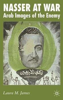 Nasser at War: Arab Images of the Enemy - Laura James - cover