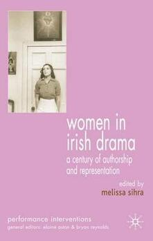 Women in Irish Drama: A Century of Authorship and Representation - cover