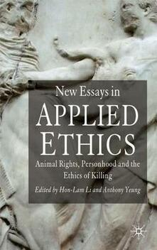 New Essays in Applied Ethics: Animal Rights, Personhood, and the Ethics of Killing - cover
