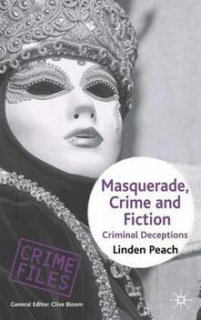 Masquerade, Crime and Fiction: Criminal Deceptions - Linden Peach - cover