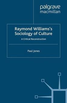 Raymond Williams's Sociology of Culture: A Critical Reconstruction - Paul M. Jones - cover