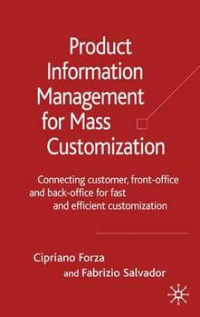 Product Information Management for Mass Customization: Connecting Customer, Front-office and Back-office for Fast and Efficient Customization - Cipriano Forza,Fabrizio Salvador - cover