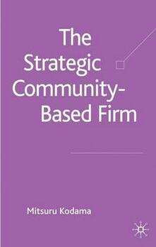The Strategic Community-Based Firm - Mitsuru Kodama - cover