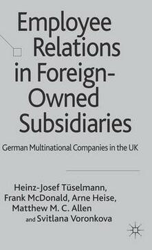 Employee Relations in Foreign-Owned Subsidiaries: German Multinational Companies in the UK - Heinz-Josef Tuselmann,Frank McDonald,Arne Heise - cover