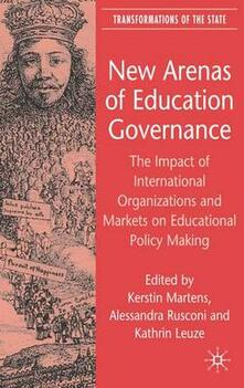 New Arenas of Education Governance: The Impact of International Organizations and Markets on Educational Policy Making - cover