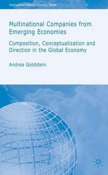 Multinational Companies from Emerging Economies: Composition, Conceptualization and Direction in the Global Economy - A. Goldstein - cover