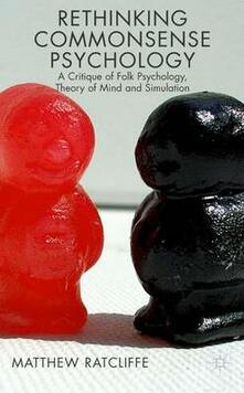 Rethinking Commonsense Psychology: A Critique of Folk Psychology, Theory of Mind and Simulation - Matthew Ratcliffe - cover