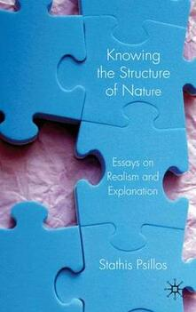 Knowing the Structure of Nature: Essays on Realism and Explanation - Stathis Psillos - cover