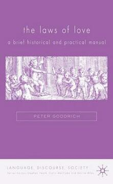 The Laws of Love: A Brief Historical and Practical Manual - Peter Goodrich - cover