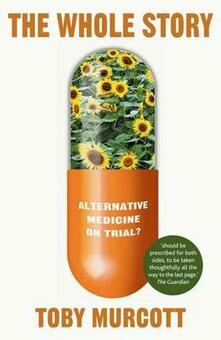 The Whole Story: Alternative Medicine on Trial? - Toby Murcott - cover
