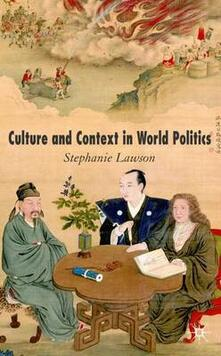 Culture and Context in World Politics - Stephanie Lawson - cover