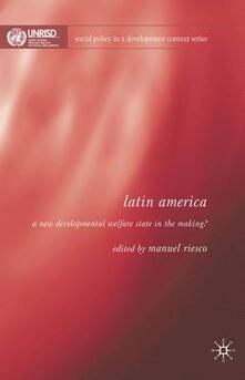 Latin America: A New Developmental Welfare State in the Making? - Manuel Riesco - cover