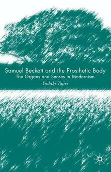 Samuel Beckett and the Prosthetic Body: The Organs and Senses in Modernism - Yoshiki Tajiri - cover
