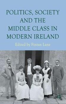 Politics, Society and the Middle Class in Modern Ireland - cover
